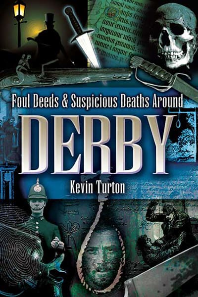 Foul Deeds and Suspicious Deaths Around Derby by Kevin Turton