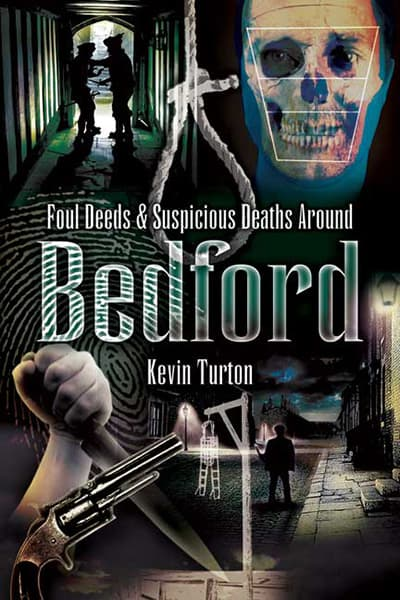 Foul deeds & suspicious deaths around Bedford by Kevin Turton