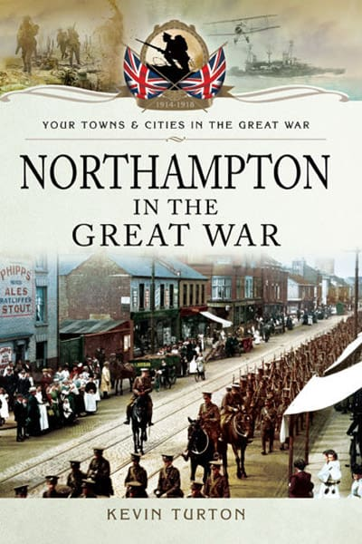 Northampton in the Great War by Kevin Turton