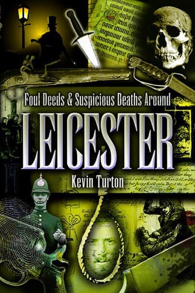 Foul Deeds and Suspicious Deaths around Leicester